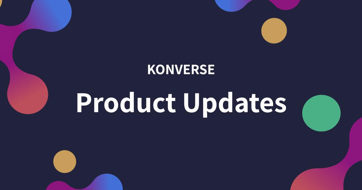Konverse Product Updates